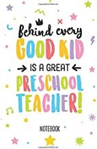 Behind Every Good Kid Is A Great Preschool Teacher: Notebook (A5) Great for Preschool Teacher Leaving Gifts, End of Year in Kindergarten, Retiring ... Pre-School Thank You Gifts or Birthday gifts