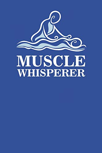 Muscle Whisperer: Blank Lined Notebook for Massage Therapist | 6x9 Inch | 120 Pages