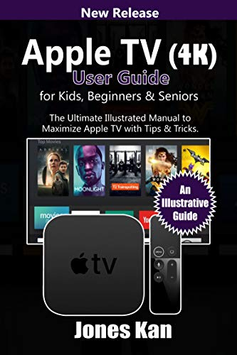 Apple TV (4K) User Guide for Kids, Beginners, & Seniors: The Ultimate Illustrated manual to Maximize Apple TV with Tips & Tricks (English Edition)