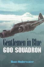Gentlemen in Blue: 600 Squadron (History of No. 600 City of London Squadron Royal Auxiliary A)