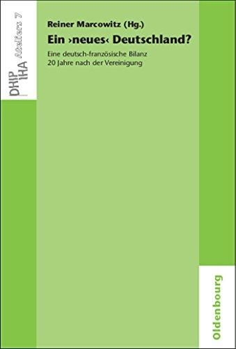 Ein 'neues' Deutschland? Eine deutsch-französische Bilanz 20 Jahre nach der Vereinigung (Ateliers des Deutschen Historischen Instituts Paris)
