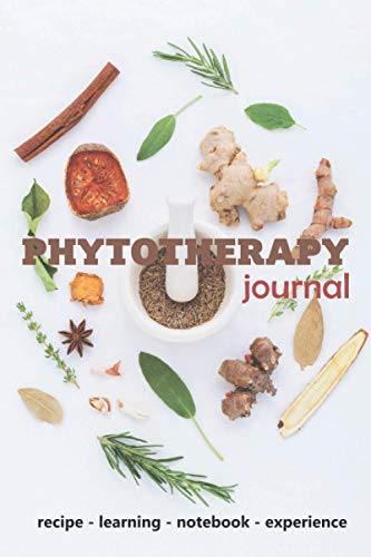 PHYTOTHERAPY JOURNAL - Recipe - Learning - Notebook - Experience: 120 Blank Lined Sheets 6