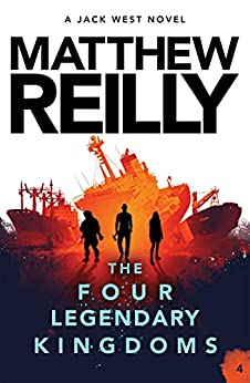 The Four Legendary Kingdoms: A Jack West Jr Novel 4 (Jack West Jr.) by [Matthew Reilly]