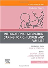 International Migration: Caring for Children and Families, An Issue of Pediatric Clinics of North America (The Clinics: Internal Medicine)