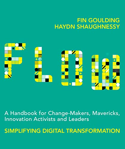 Flow: A Handbook for Change-Makers, Mavericks, Innovation Activists and Leaders:...