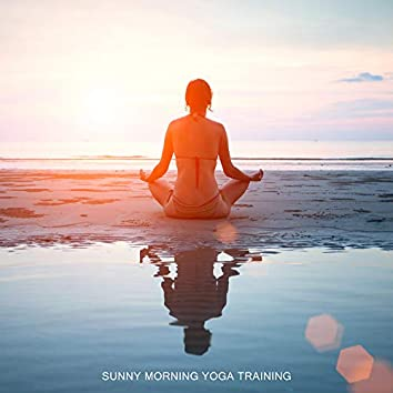 Sunny Morning Yoga Training: New Age 2019 Nature & Ambient Music for Meditation & Relaxation, Body & Mind Health Improve, Increase Your Inner Energy
