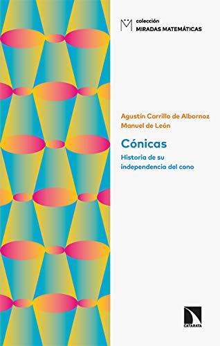 Cónicas: Historia de su independencia del cono: 14 (Miradas Matemáticas)