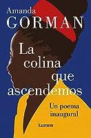 La colina que ascendemos: Un poema inaugural / The Hill We Climb: An Inaugural P oem for the Country: Bilingual Books