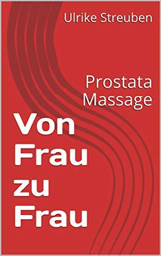 Von Frau zu Frau: Prostata Massage (German Edition)