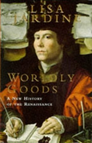 Worldly Goods: A New History of the Renaissance by Lisa Jardine (1996-09-13)