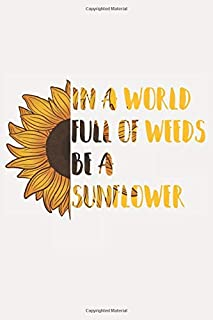 In a World Full of Weeds Be a Sunflower: An Inspiring Journal for the Hippie Loving Soul