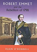 Robert Emmet and the Rebellion of 1798 (Robert Emmet and the 1798 Rebellion)