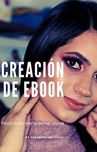 Creación de eBook : Pasos para crear tu primer eBook (Spanish Edition)