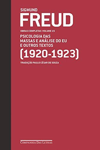 Freud (1920-1923) - Obras completas volume 15: Psicologia das massas e análise do Eu e outros textos