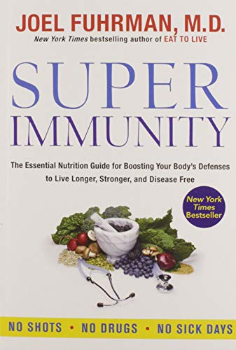 Super Immunity: The Essential Nutrition Guide for...