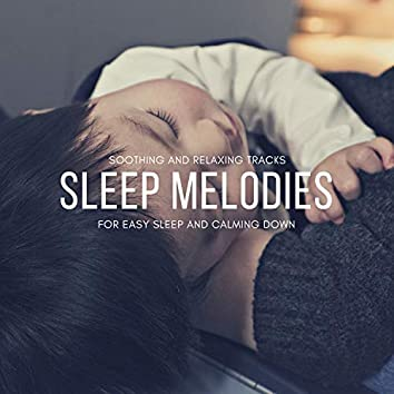 Sleep Melodies - Soothing And Relaxing Tracks For Easy Sleep And Calming Down
