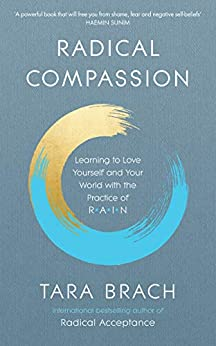 Radical Compassion: Learning to Love Yourself and Your World with the Practice of RAIN by [Tara Brach]