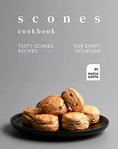 Scones Cookbook: Tasty Scones Recipes for Every Occasion