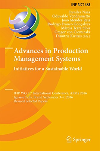 Advances in Production Management Systems. Initiatives for a Sustainable World: IFIP WG 5.7 International Conference, APMS 2016, Iguassu Falls, Brazil, ... Technology Book 488) (English Edition)
