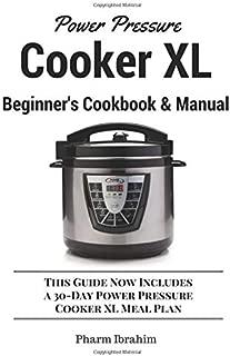Manual y libro de cocina para principiantes Power Pressure Cooker XL: esta guía ahora incluye un plan de comidas de 30 días Power Power Cooker XL