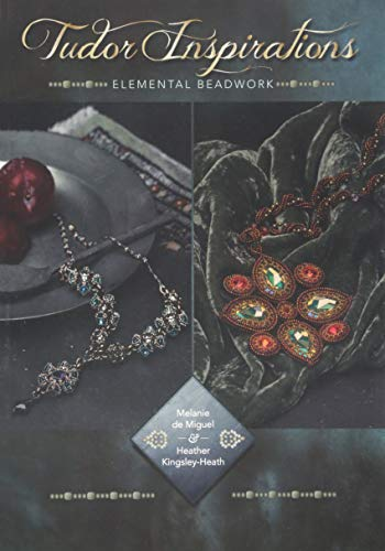 Compare Textbook Prices for Tudor Inspirations: Elemental beadwork  ISBN 9781912300143 by Kingsley-Heath, Heather,Miguel, Melanie de