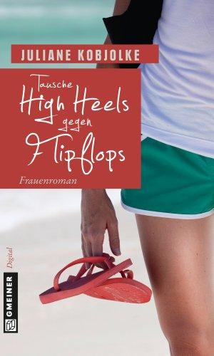 Tausche High Heels gegen Flipflops: Frauenroman (Tausche … 2)