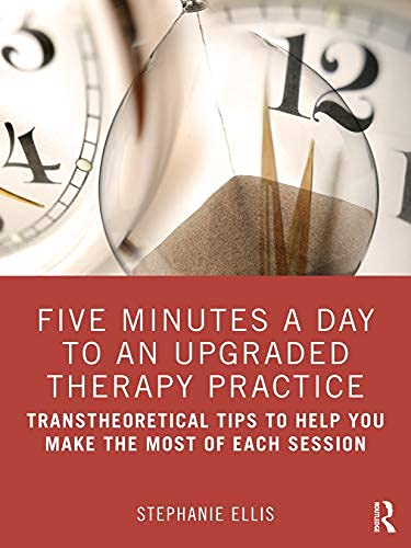 Five Minutes a Day to an Upgraded Therapy Practice: Transtheoretical Tips to Help You Make the Most of Each Session (English Edition)