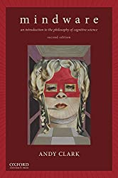 Book cover: Mindware: An Introduction to the Philosophy of Cognitive Science by Andy Clark