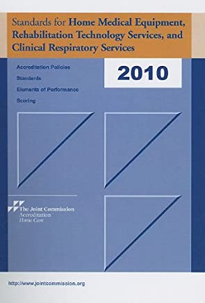 Standards for Home Medical Equipment, Rehabilitation Technology Services, and Clinical Respiratory Services 2010: Accreditation Policies, Standards, Elements of Performance, Scoring