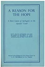 A reason for the hope : a short course of apologetic on the Apostles' Creed / issued with the commendation and under the authority of the Bishops of London, Southwark, and Chelmsford, for private circulation among the clergy of their Dioceses