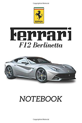 Ferrari F12 Berlinetta Notebook: Supercars Notebook, Lined Composition Book, Diary, Journal Notebook automobile...