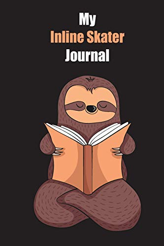 My Inline Skater Journal: With A Cute Sloth Reading , Blank Lined Notebook Journal Gift Idea With Black Background Cover