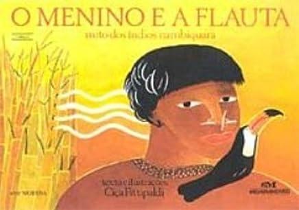 O Menino E A Flauta. Mito Dos Indios Nambiquara