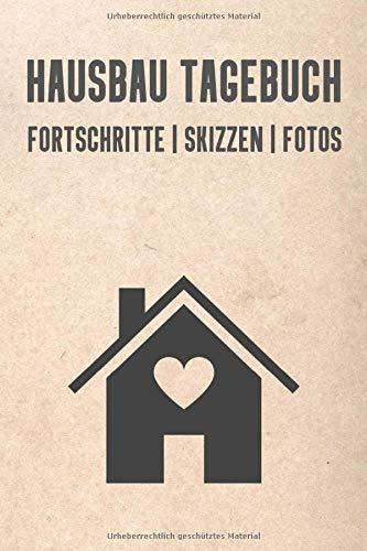 Hausbau Tagebuch: Hausbaualbum für zukünftige Hausbesitzer | 6 x 9 Zoll, ca. A5 |120 Seiten | Notizbuch für die Planung, Renovierung des Hauses