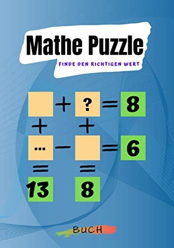 Mathe Puzzle Finde den richtigen Wert: Mathe Rätsel Aktivitätsbuch   Verwenden Sie Ihre mathematischen Fähigkeiten um Gleichungen zu lösen und nach ... Sie die Zeit mit Math Puzzle für Erwachsene