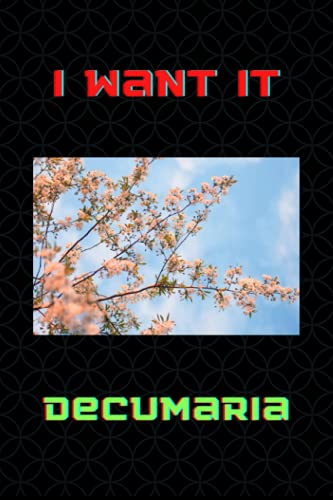 I Want It Decumaria: Decumaria Lover Blank Lined Notebook Funny Gifts Of Christmas Thanksgiving, Mother's Day For Cute Lover Women Boys And Kids.