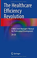 The Healthcare Efficiency Revolution: A Mid-Level Managers' Manual for Professional Development