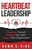 Heartbeat Leadership: Empower Yourself, Engage Your Team, Impact Your Organization