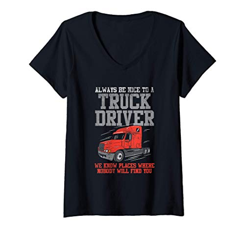 Mujer Be Nice To A Truck Driver, Funny Trucker Serial Killer Camiseta Cuello V