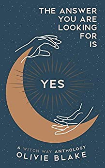The Answer You Are Looking For Is Yes (A Witch Way Anthology Book 1) by [Olivie Blake]
