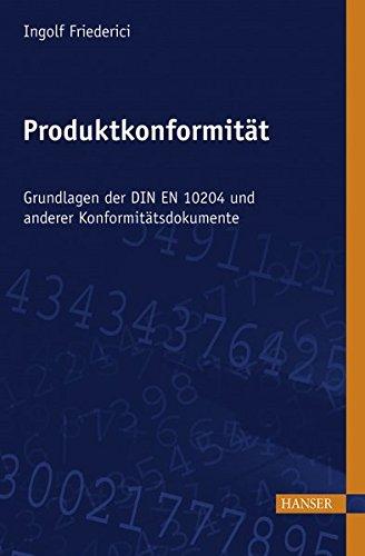 Produktkonformität: Grundlagen der DIN EN 10204 und anderer Konformitätsdokumente. Mit CD-ROM