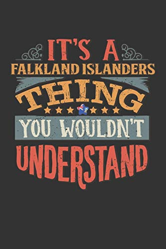 It's A Falkland Islanders Thing You Wouldn't Understand: Falkland Islands Notebook Journal 6x9 Personalized Gift For It's A Falkland Islanders Thing You Wouldn't Understand Lined Paper