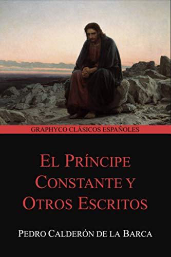 El príncipe constante y Otros Escritos (Graphyco Clásicos Españoles)