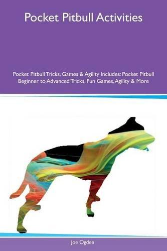 Pocket Pitbull Activities Pocket Pitbull Tricks, Games & Agility Includes: Pocket Pitbull Beginner to Advanced Tricks, Fun Games, Agility & More