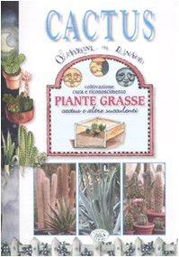 Cactus. Coltivazione, cura e riconoscimento piante grasse, cactus e altre succulenti. Ediz. illustrata