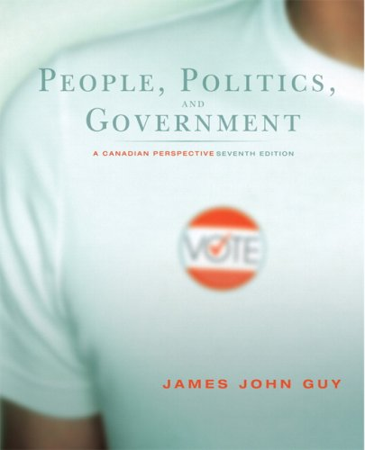 People, Politics and Government: A Canadian Perspective, Seventh Edition (7th Edition)