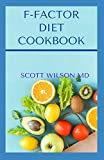 F-FACTOR DIET COOKBOOK: An Effective Guide To Make You Lose Weight Deliciously