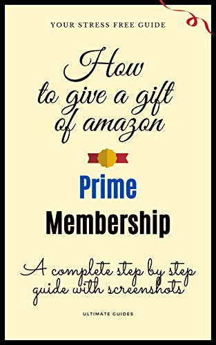 How To Gift Amazon Prime Memership: A Complete Step By Step Screenshot Guide On How You Can Give Amazon Prime As A Gift To A Friend In Seconds (English Edition)