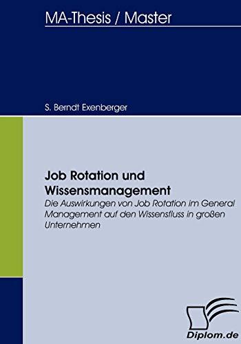 Job Rotation und Wissensmanagement: Die Auswirkungen von Job Rotation im General Management auf den Wissensfluss in großen Unternehmen (Diplomica)