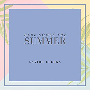 Here Comes The Summer